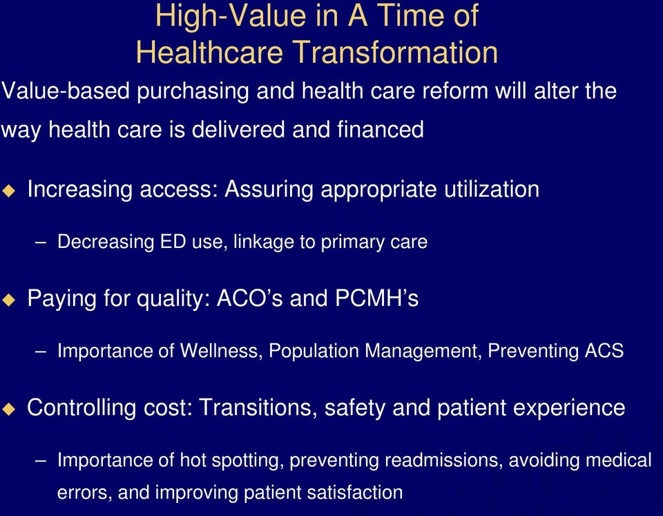 quality: ACO s and PCMH s Importance of Wellness, Population Management, Preventing ACS Controlling cost: Transitions, safety and