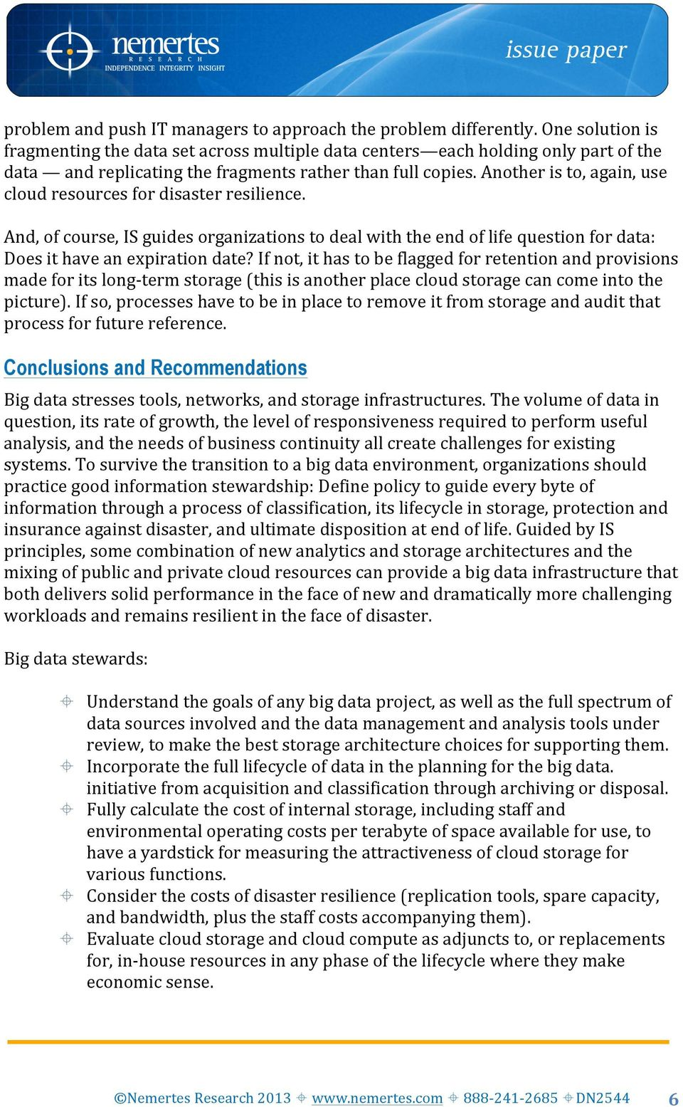 Another is to, again, use cloud resources for disaster resilience. And, of course, IS guides organizations to deal with the end of life question for data: Does it have an expiration date?