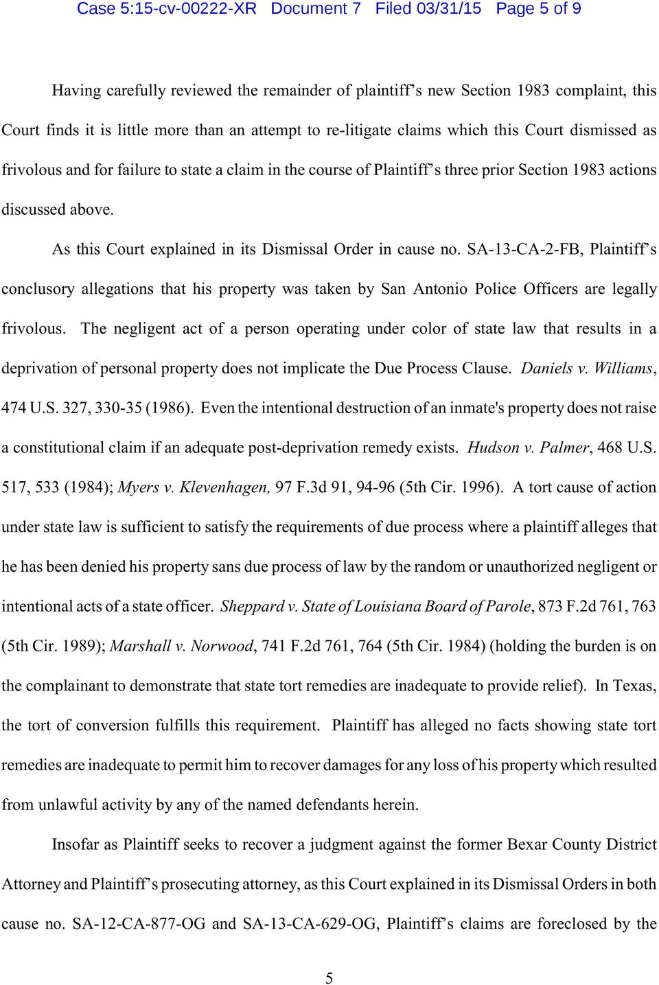 As this Court explained in its Dismissal Order in cause no. SA-13-CA-2-FB, Plaintiff s conclusory allegations that his property was taken by San Antonio Police Officers are legally frivolous.