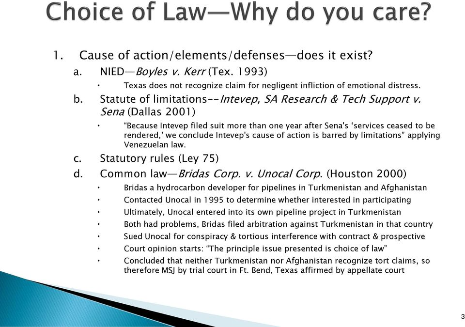 Sena (Dallas 2001) Because Intevep filed suit more than one year after Sena's services ceased to be rendered, we conclude Intevep's cause of action is barred by limitations applying Venezuelan law. c. Statutory rules (Ley 75) d.