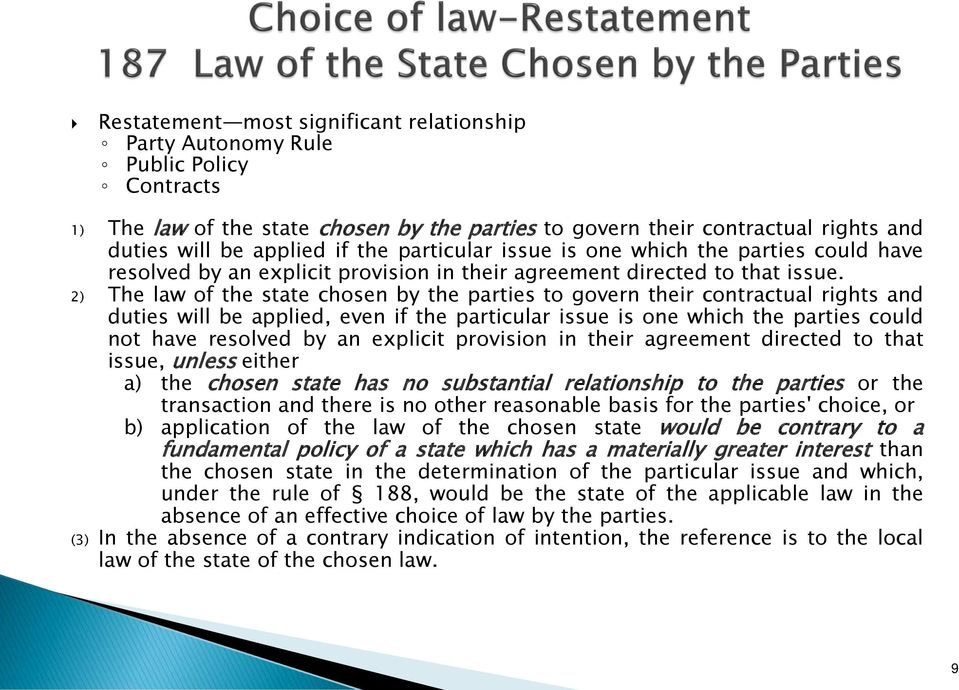 2) The law of the state chosen by the parties to govern their contractual rights and duties will be applied, even if the particular issue is one which the parties could not have resolved by an