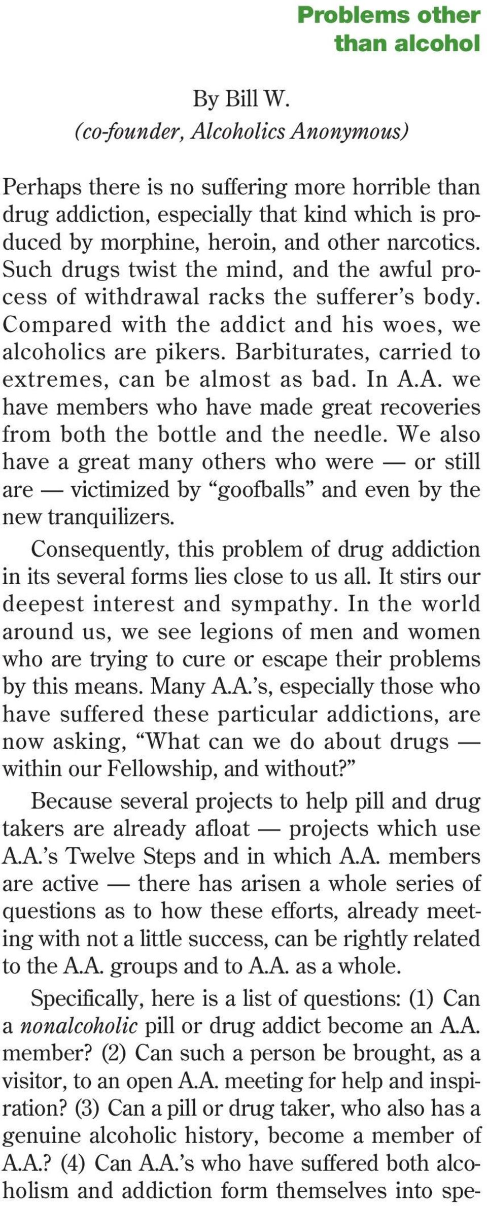 Such drugs twist the mind, and the awful process of withdrawal racks the sufferer s body. Compared with the addict and his woes, we alcoholics are pikers.