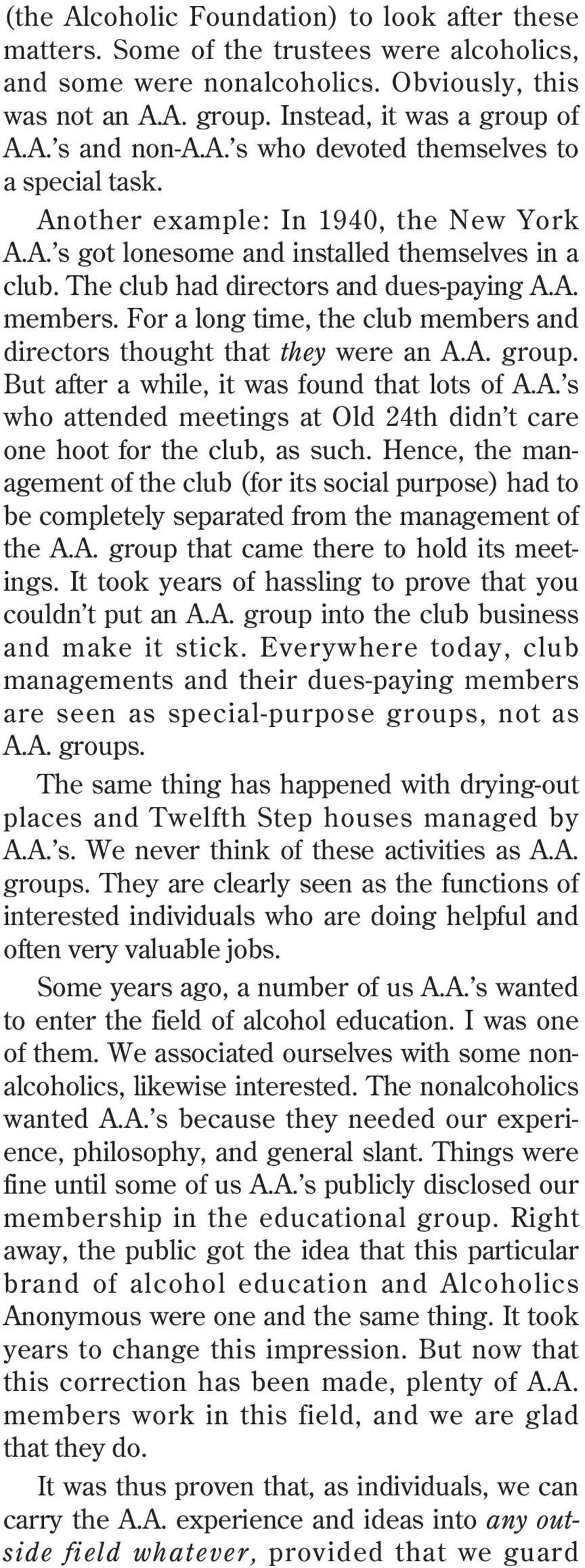 For a long time, the club members and directors thought that they were an A.A. group. But after a while, it was found that lots of A.A. s who attended meetings at Old 24th didn t care one hoot for the club, as such.