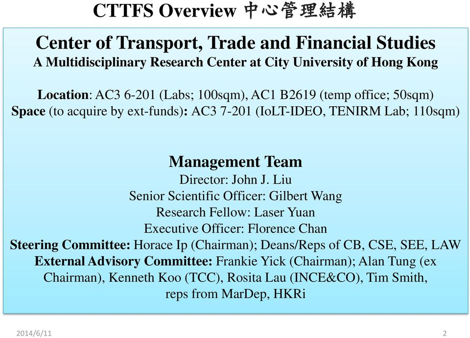 Liu Senior Scientific Officer: Gilbert Wang Research Fellow: Laser Yuan Executive Officer: Florence Chan Steering Committee: Horace Ip (Chairman); Deans/Reps of CB,
