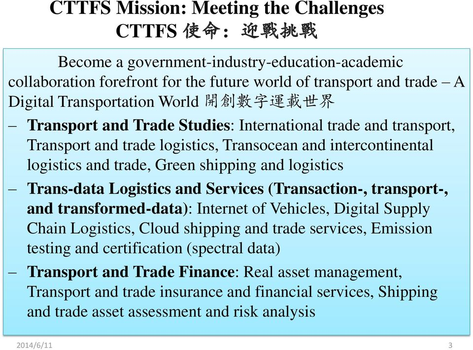 Trans-data Logistics and Services (Transaction-, transport-, and transformed-data): Internet of Vehicles, Digital Supply Chain Logistics, Cloud shipping and trade services, Emission testing and