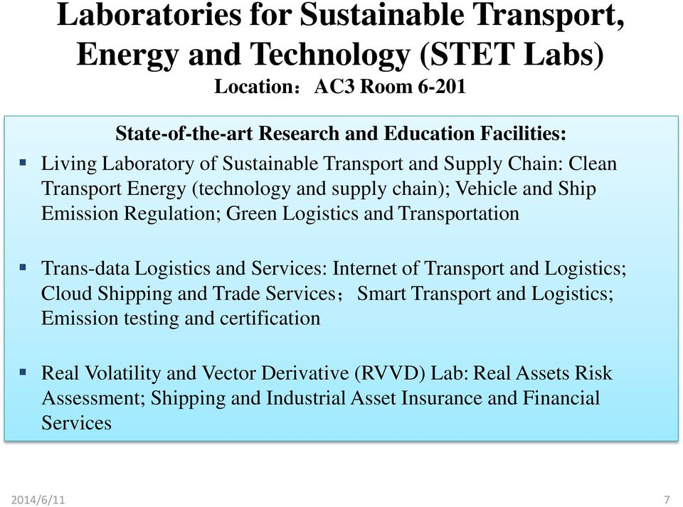 Transportation Trans-data Logistics and Services: Internet of Transport and Logistics; Cloud Shipping and Trade Services;Smart Transport and Logistics; Emission