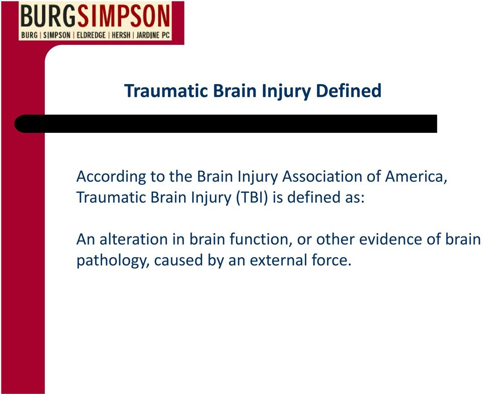 (TBI) is defined as: An alteration in brain function, or
