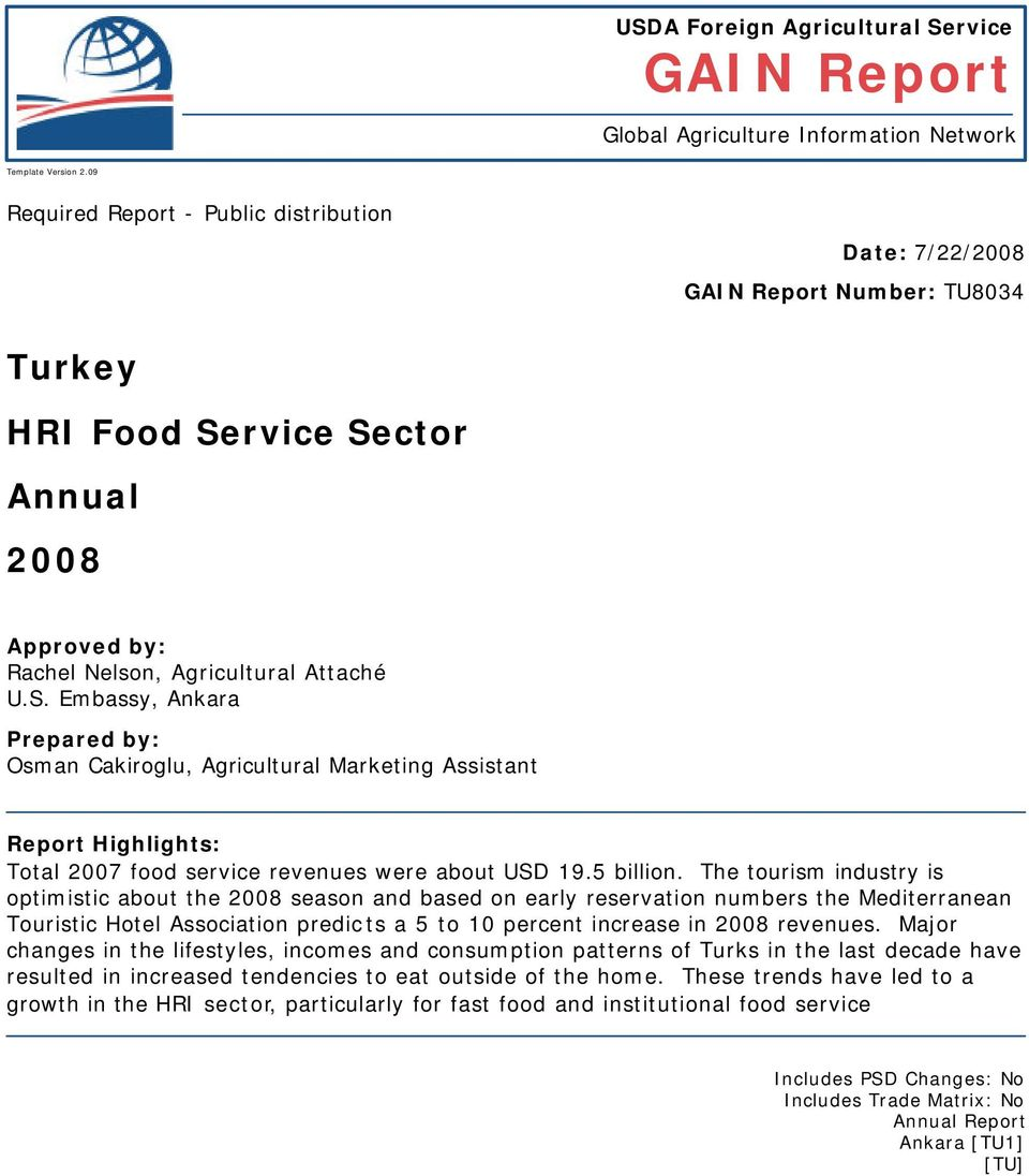 rvice Sector Annual 2008 Approved by: Rachel Nelson, Agricultural Attaché U.S. Embassy, Ankara Prepared by: Osman Cakiroglu, Agricultural Marketing Assistant Report Highlights: Total 2007 food service revenues were about USD 19.
