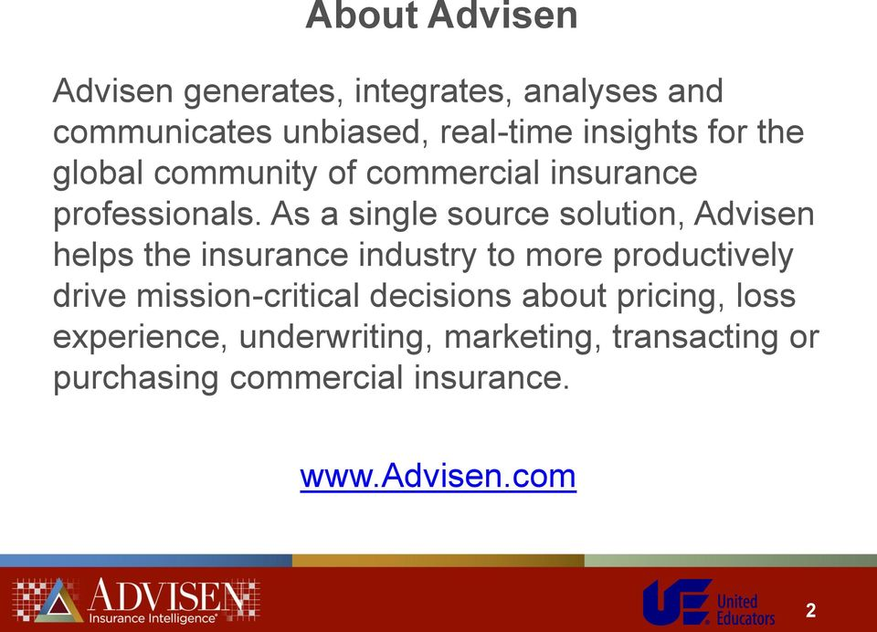 As a single source solution, Advisen helps the insurance industry to more productively drive
