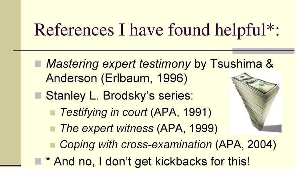 Brodsky s series: Testifying in court (APA, 1991) The expert witness