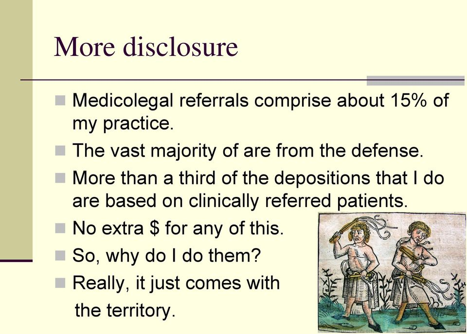 More than a third of the depositions that I do are based on clinically