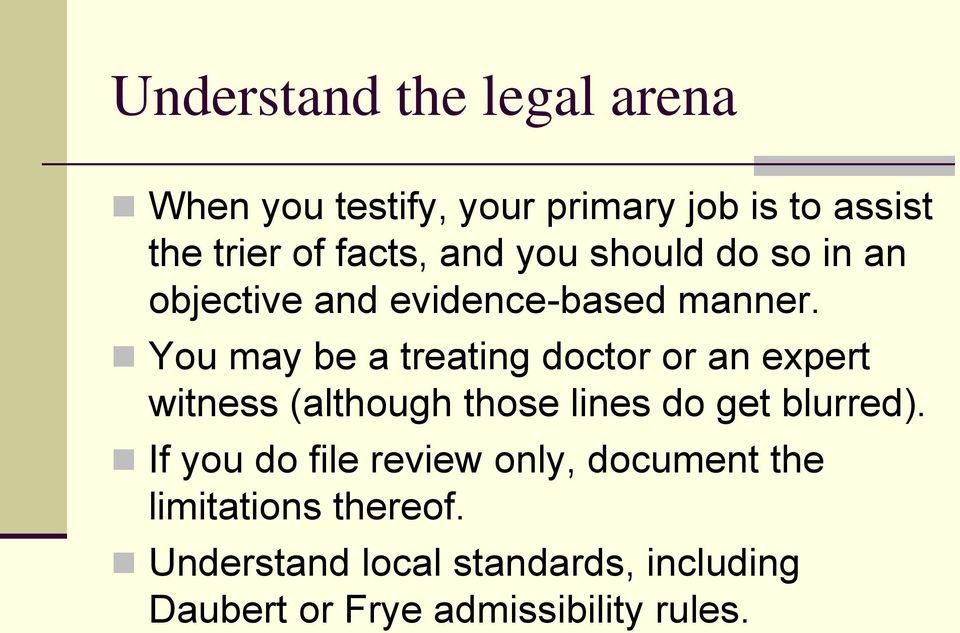 You may be a treating doctor or an expert witness (although those lines do get blurred).
