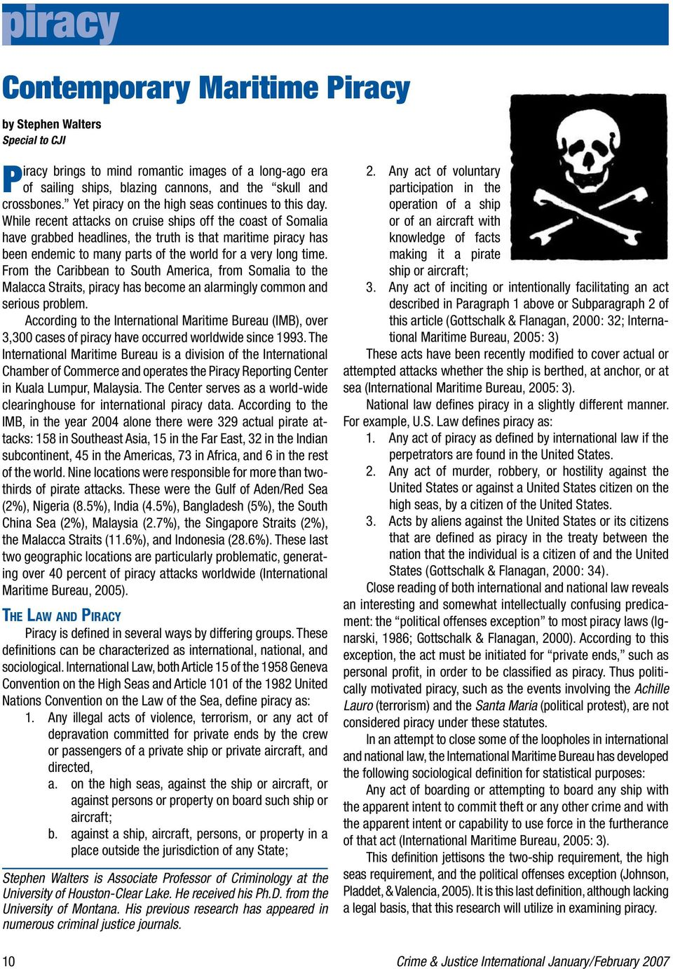While recent attacks on cruise ships off the coast of Somalia have grabbed headlines, the truth is that maritime piracy has been endemic to many parts of the world for a very long time.