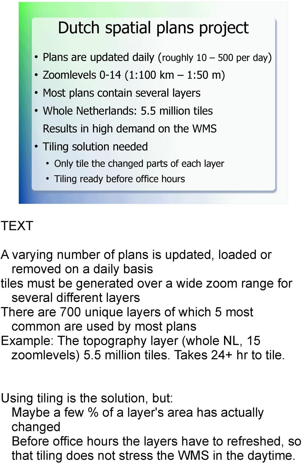 or removed on a daily basis tiles must be generated over a wide zoom range for several different layers There are 700 unique layers of which 5 most common are used by most plans Example: The