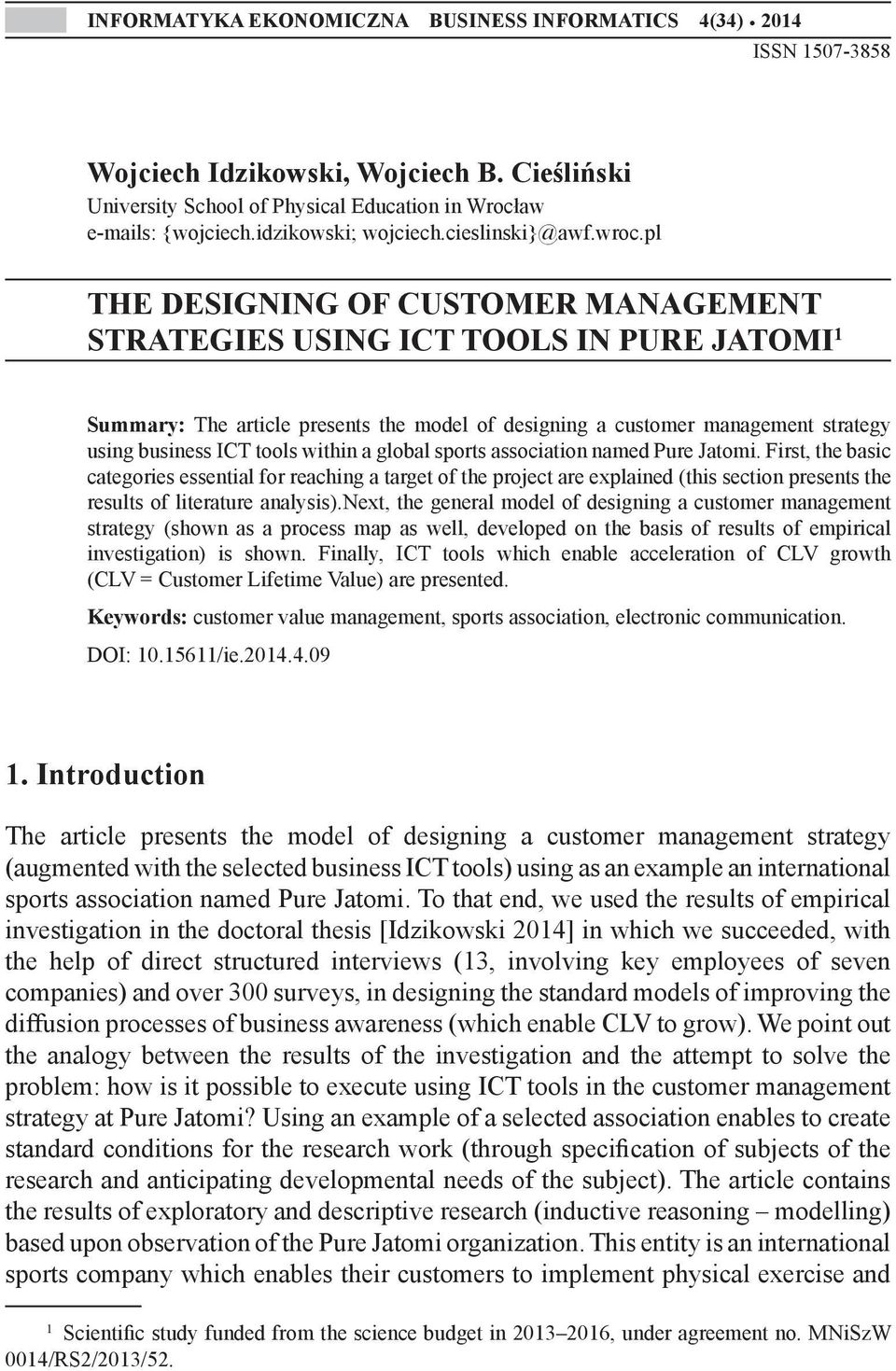 pl THE DESIGNING OF CUSTOMER MANAGEMENT STRATEGIES USING ICT TOOLS IN PURE JATOMI 1 Summary: The article presents the model of designing a customer management strategy using business ICT tools within