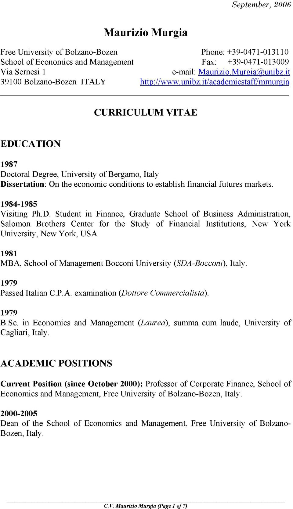 it/academicstaff/mmurgia CURRICULUM VITAE EDUCATION 1987 Doctoral Degree, University of Bergamo, Italy Dissertation: On the economic conditions to establish financial futures markets.