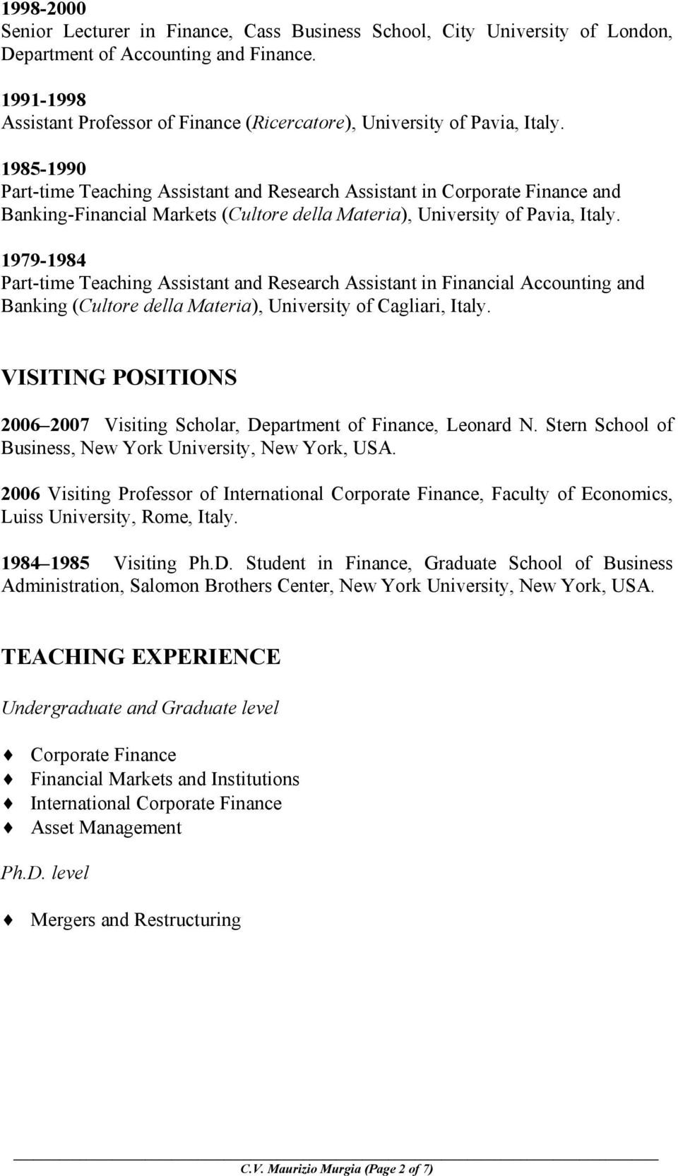 1985-1990 Part-time Teaching Assistant and Research Assistant in Corporate Finance and Banking-Financial Markets (Cultore della Materia), University of Pavia, Italy.