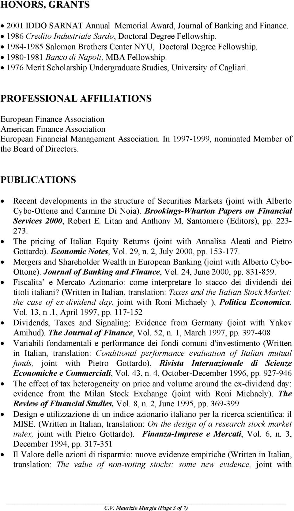 PROFESSIONAL AFFILIATIONS European Finance Association American Finance Association European Financial Management Association. In 1997-1999, nominated Member of the Board of Directors.