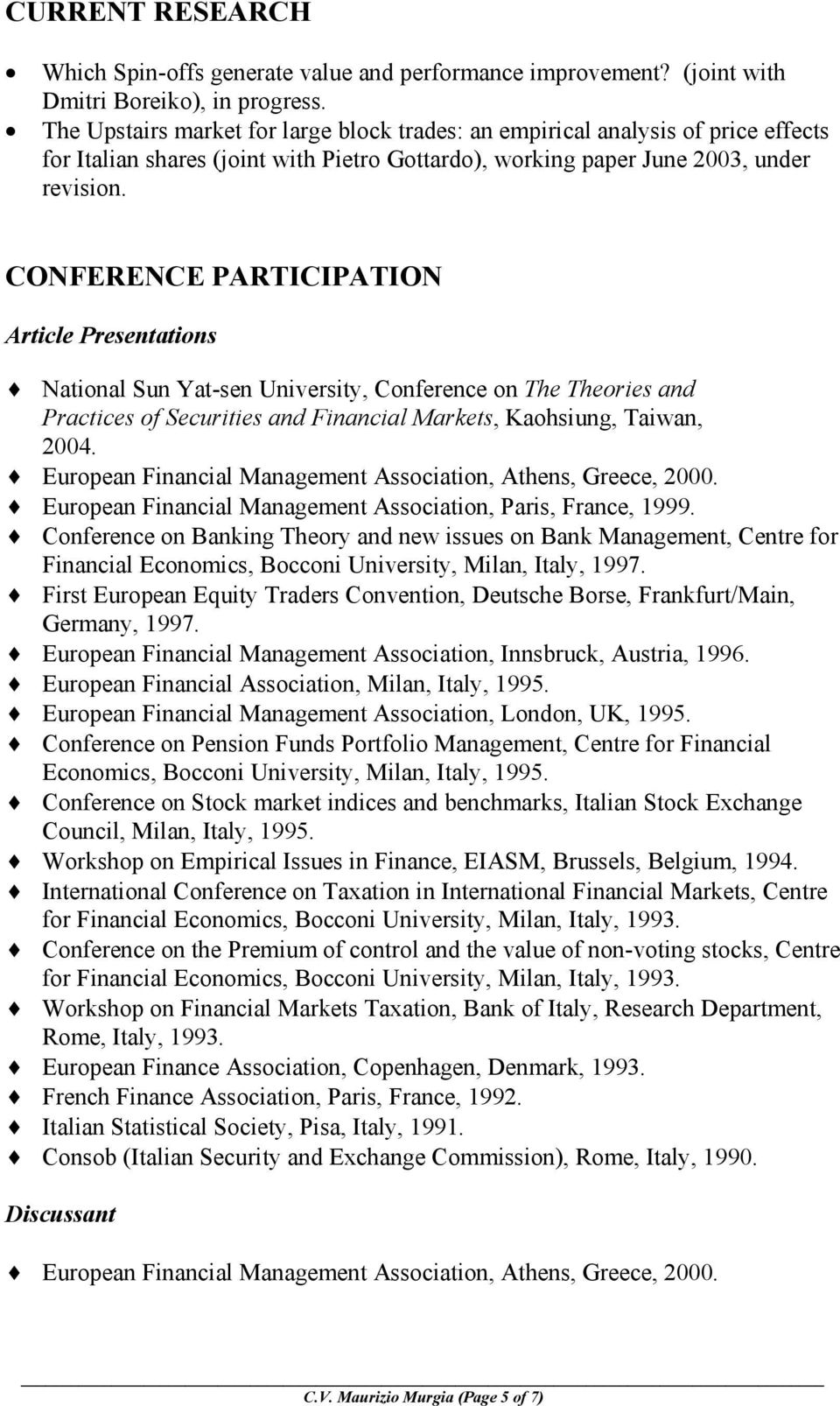 CONFERENCE PARTICIPATION Article Presentations National Sun Yat-sen University, Conference on The Theories and Practices of Securities and Financial Markets, Kaohsiung, Taiwan, 2004.