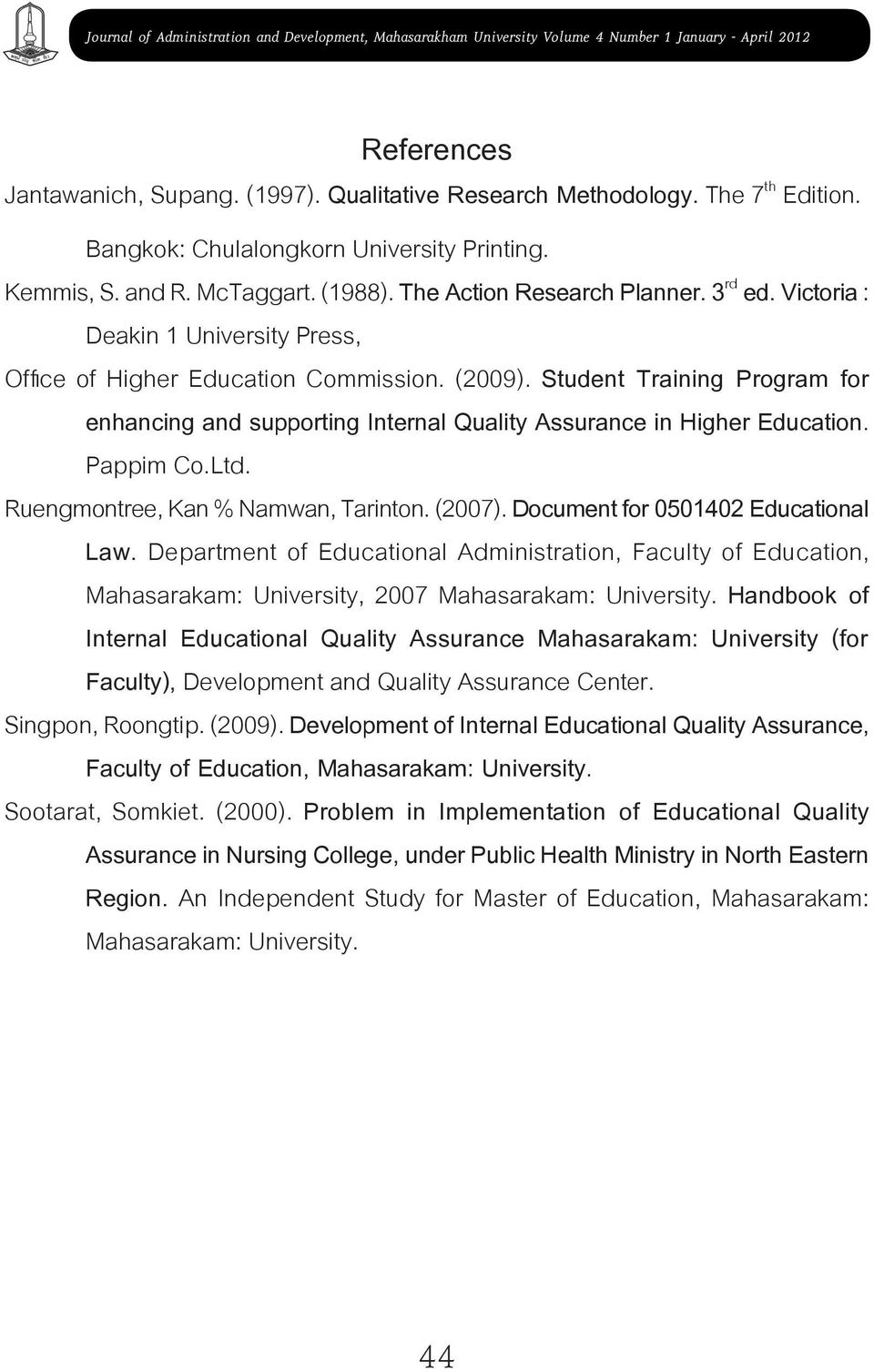 (2009). Student Training Program for enhancing and supporting Internal Quality Assurance in Higher Education. Pappim Co.Ltd. Ruengmontree, Kan % Namwan, Tarinton. (2007).