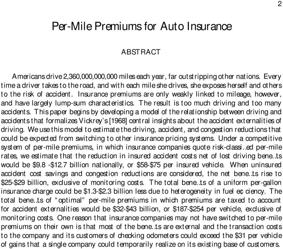 Insurance premiums are only weakly linked to mileage, however, and have largely lump-sum characteristics. The result is too much driving and too many accidents.