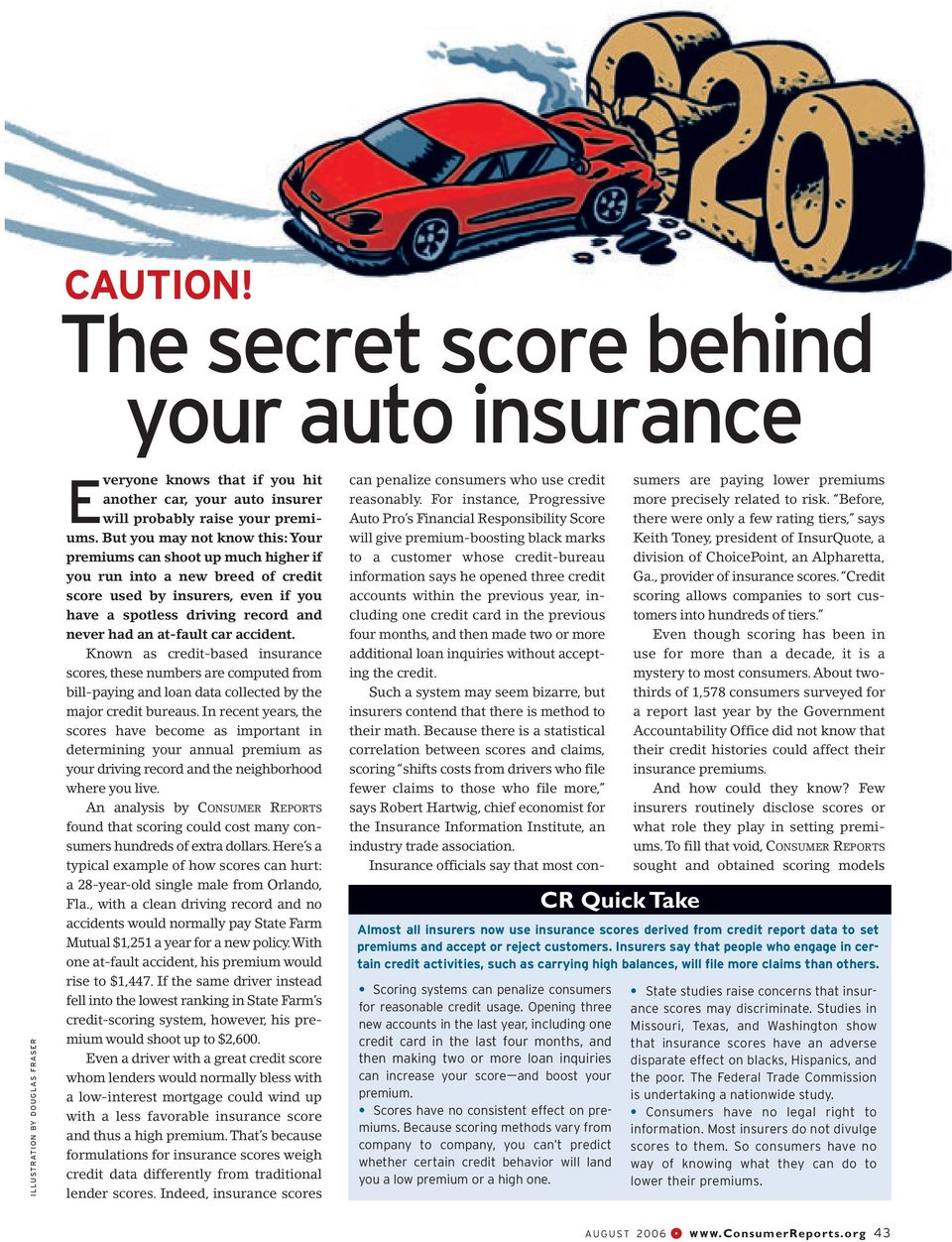car accident. Known as credit-based insurance scores, these numbers are computed from bill-paying and loan data collected by the major credit bureaus.
