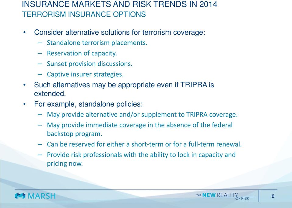 For example, standalone policies: May provide alternative and/or supplement to TRIPRA coverage.