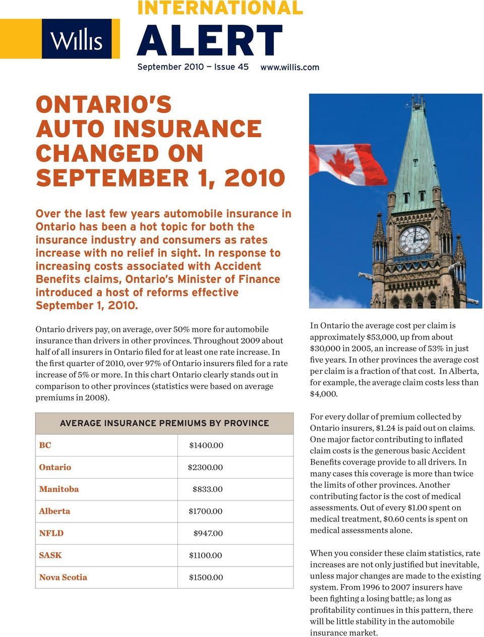In response to increasing costs associated with Accident Benefits claims, Ontario s Minister of Finance introduced a host of reforms effective September 1, 2010.