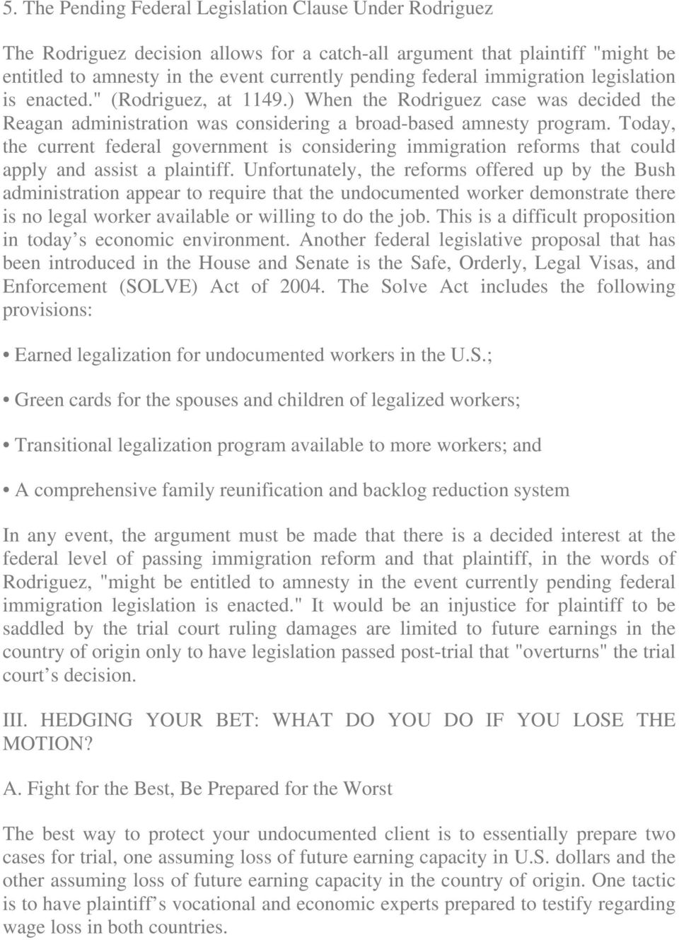 Today, the current federal government is considering immigration reforms that could apply and assist a plaintiff.