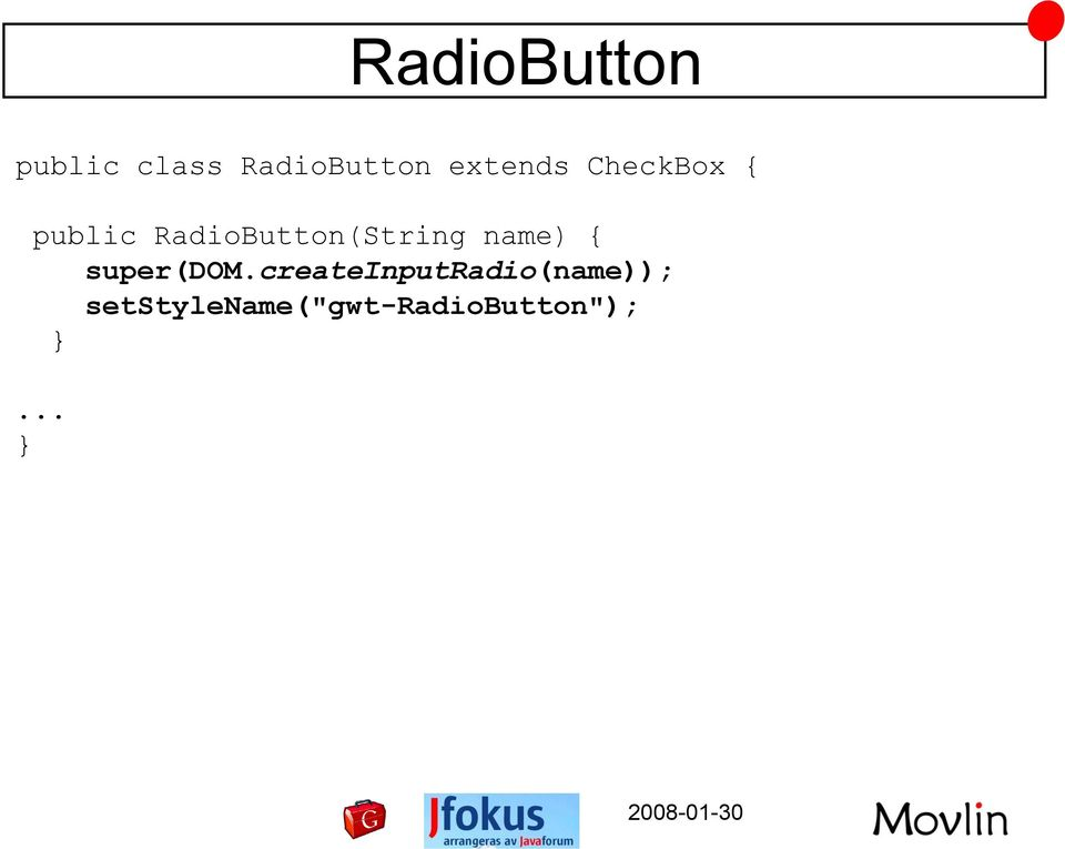 RadioButton(String name) { super(dom.