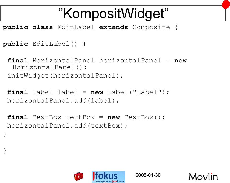 "initwidget(horizontalpanel); final Label label = new Label(""Label"");"