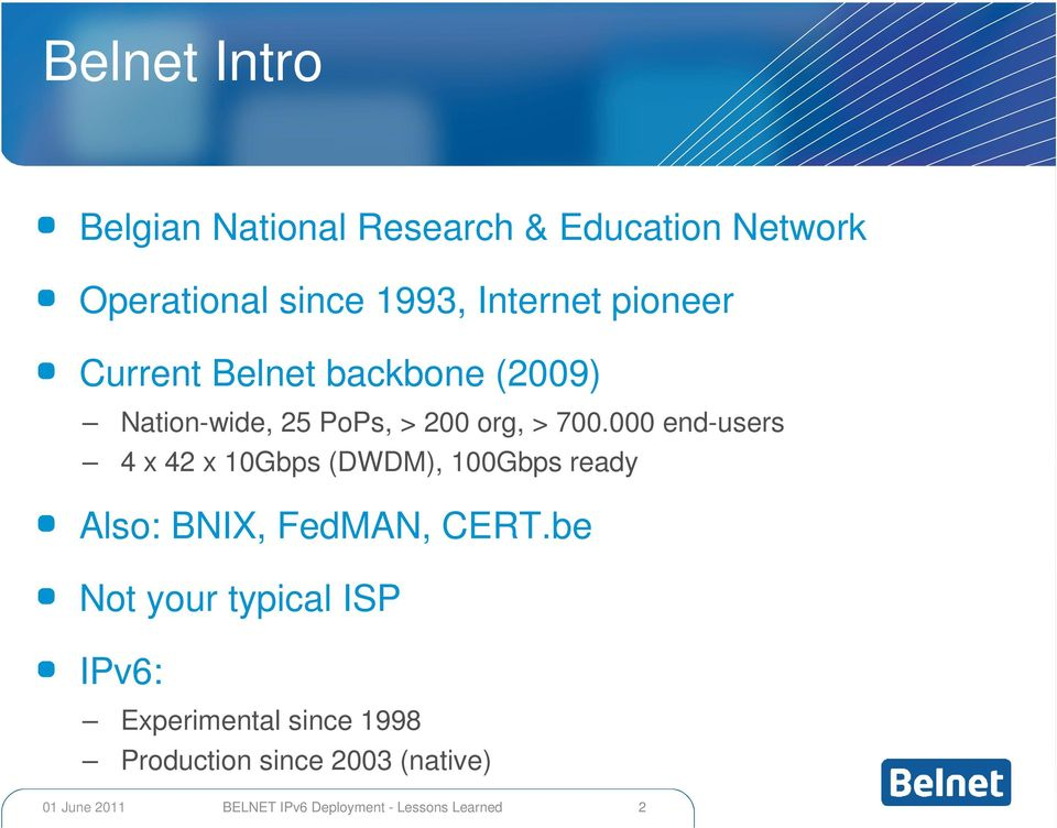 700.000 end-users 4 x 42 x 10Gbps (DWDM), 100Gbps ready Also: BNIX, FedMAN, CERT.