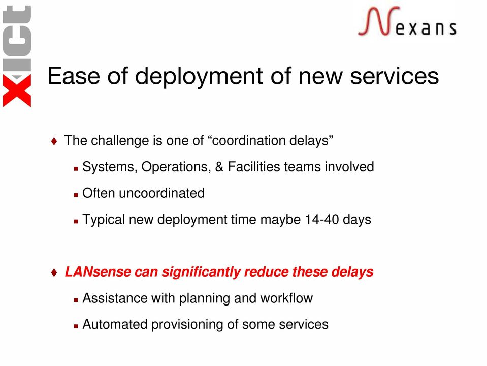 new deployment time maybe 14-40 days LANsense can significantly reduce these