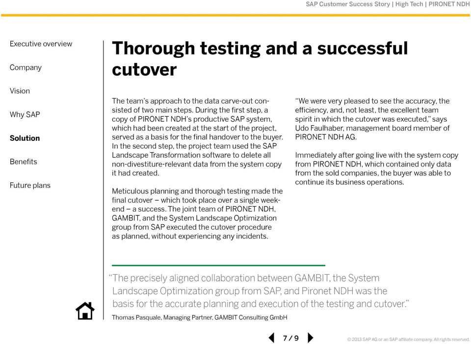 In the second step, the project team used the SAP Landscape Transformation software to delete all non-divestiture-relevant data from the system copy it had created.