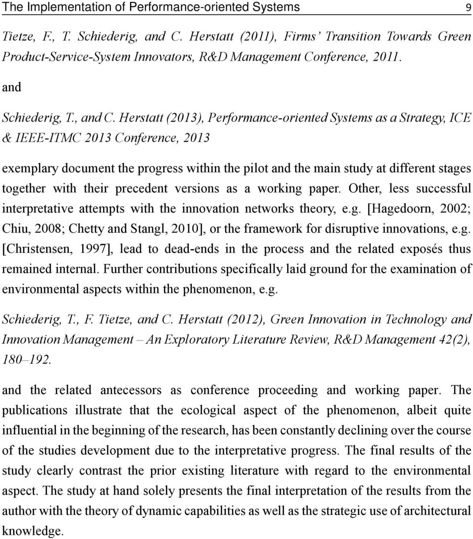 Herstatt (2013), Performance-oriented Systems as a Strategy, ICE & IEEE-ITMC 2013 Conference, 2013 exemplary document the progress within the pilot and the main study at different stages together