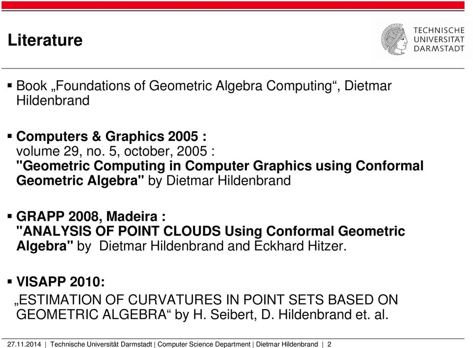 """ANALYSIS OF POINT CLOUDS Using Conformal Geometric Algebra"" by Dietmar Hildenbrand and Eckhard Hitzer."