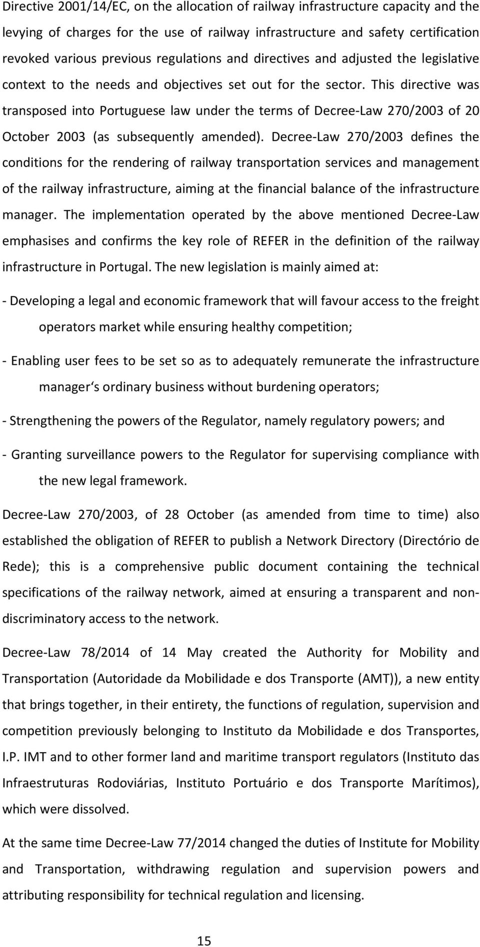 This directive was transposed into Portuguese law under the terms of Decree-Law 270/2003 of 20 October 2003 (as subsequently amended).