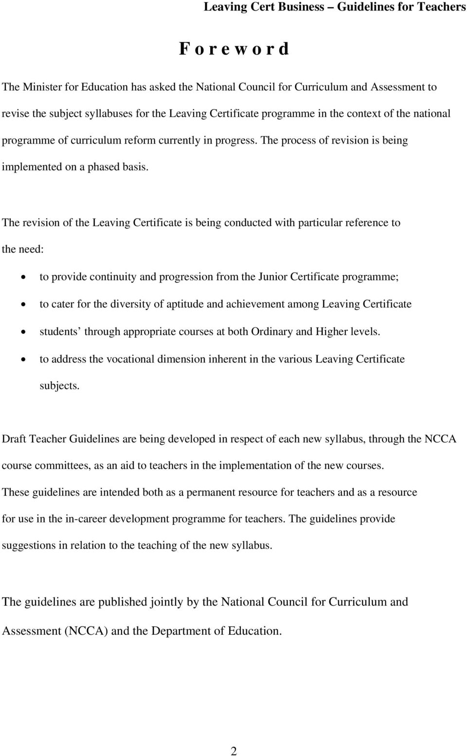 The revision of the Leaving Certificate is being conducted with particular reference to the need: to provide continuity and progression from the Junior Certificate programme; to cater for the