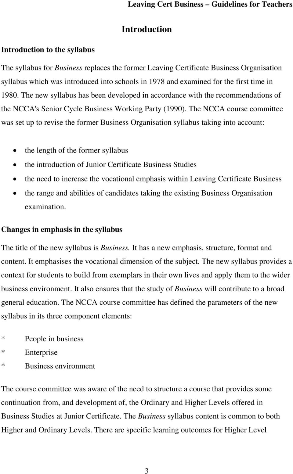 The NCCA course committee was set up to revise the former Business Organisation syllabus taking into account: the length of the former syllabus the introduction of Junior Certificate Business Studies