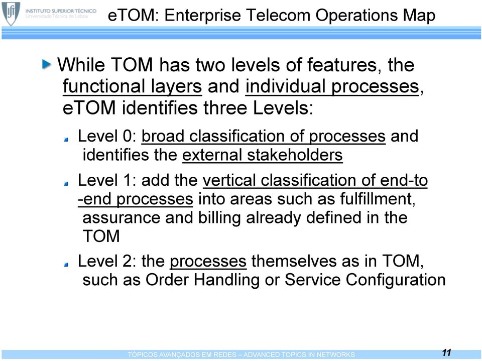 classification of end-to -end processes into areas such as fulfillment, assurance and billing already defined in the TOM Level 2: the