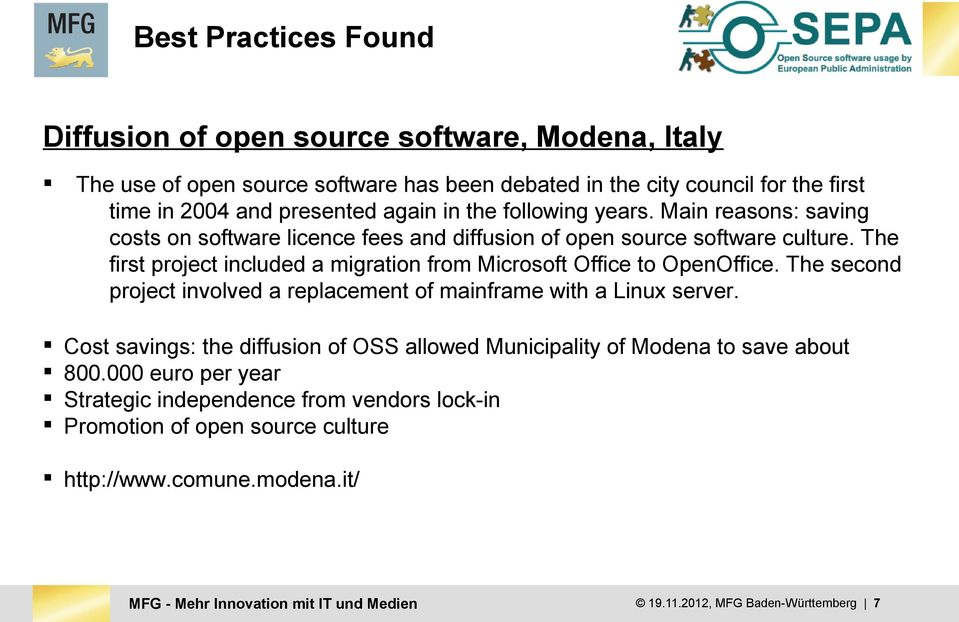 The first project included a migration from Microsoft Office to OpenOffice. The second project involved a replacement of mainframe with a Linux server.
