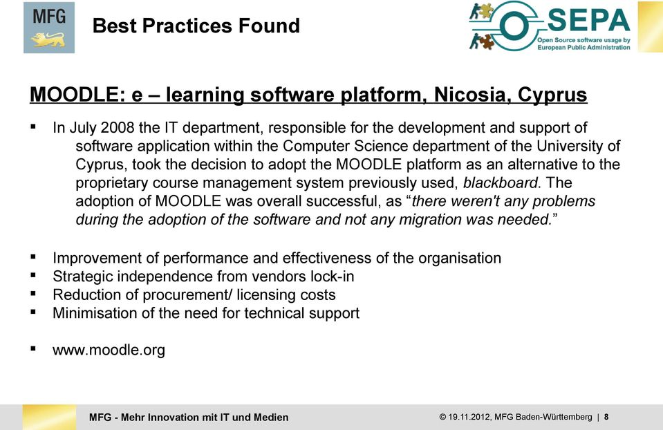 The adoption of MOODLE was overall successful, as there weren't any problems during the adoption of the software and not any migration was needed.