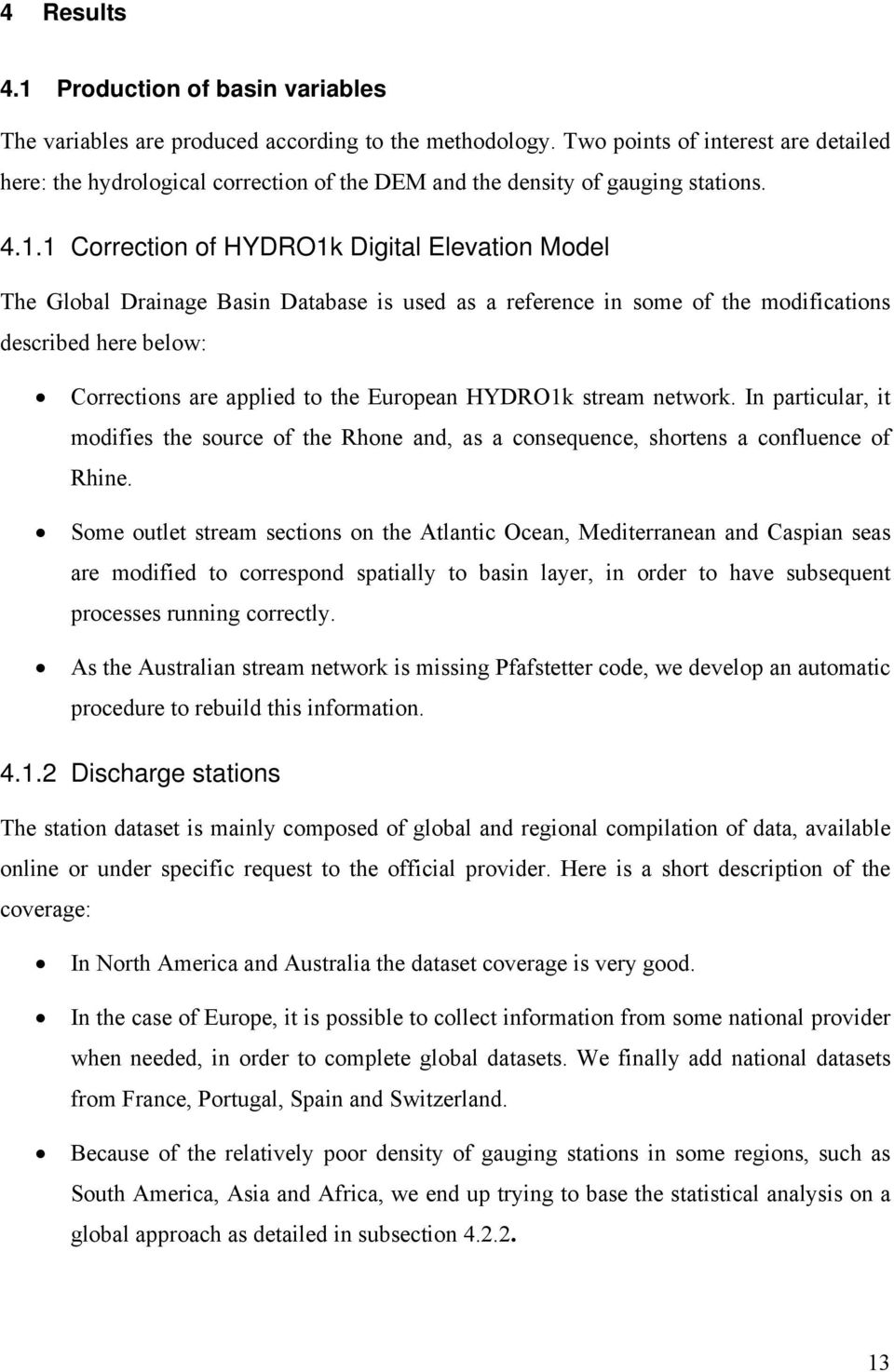 1 Correction of HYDRO1k Digital Elevation Model The Global Drainage Basin Database is used as a reference in some of the modifications described here below: Corrections are applied to the European