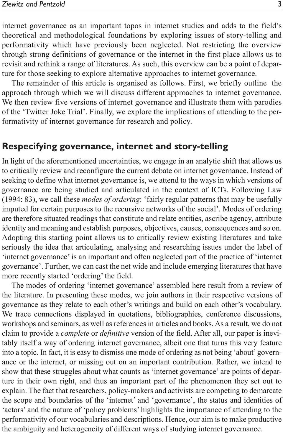 Not restricting the overview through strong definitions of governance or the internet in the first place allows us to revisit and rethink a range of literatures.