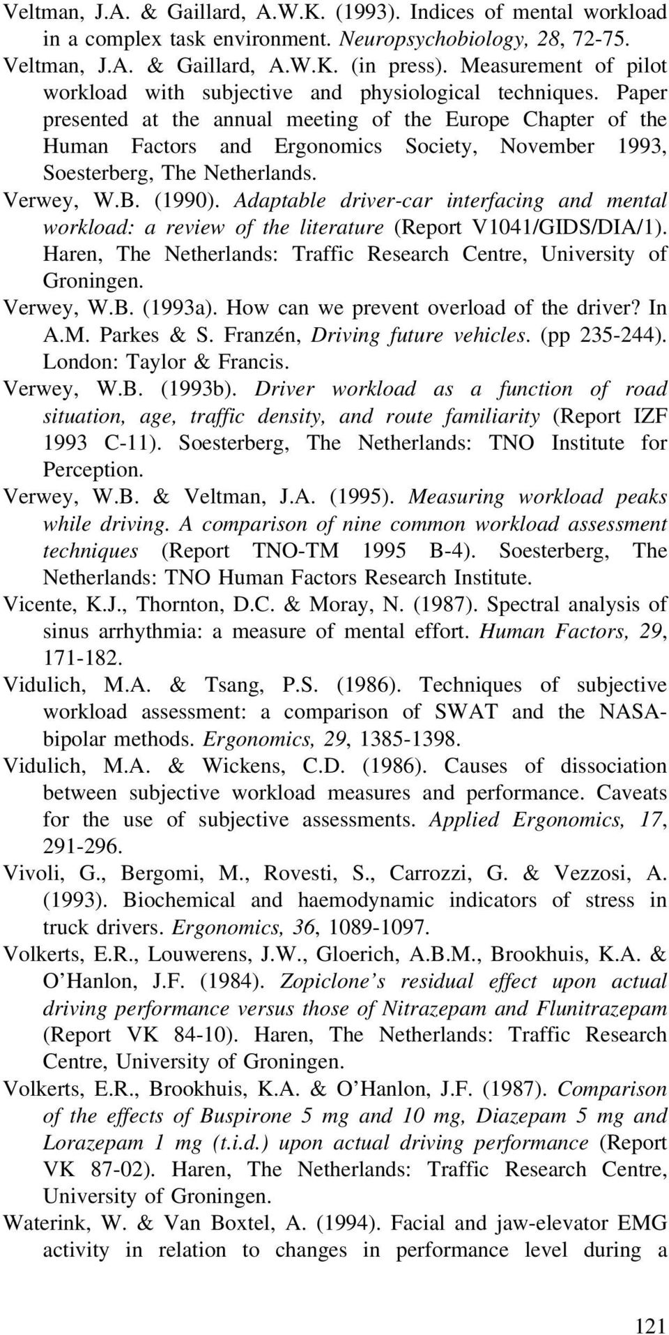 Paper presented at the annual meeting of the Europe Chapter of the Human Factors and Ergonomics Society, November 1993, Soesterberg, The Netherlands. Verwey, W.B. (1990).