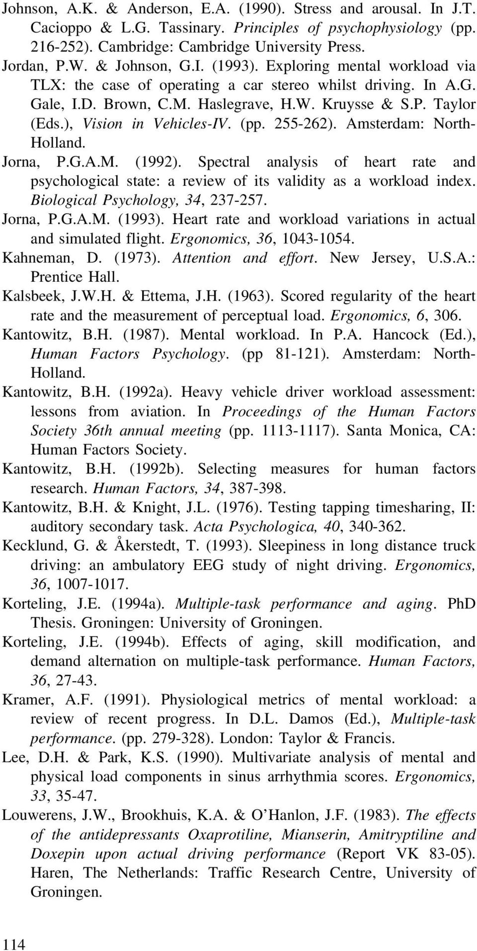 ), Vision in Vehicles-IV. (pp. 255-262). Amsterdam: North- Holland. Jorna, P.G.A.M. (1992). Spectral analysis of heart rate and psychological state: a review of its validity as a workload index.