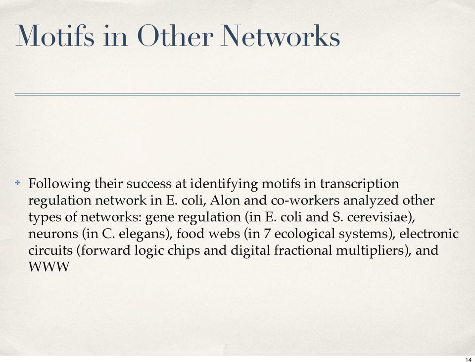 coli, Alon and co-workers analyzed other types of networks: gene regulation (in E.