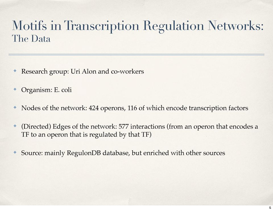 coli Nodes of the network: 424 operons, 116 of which encode transcription factors (Directed)