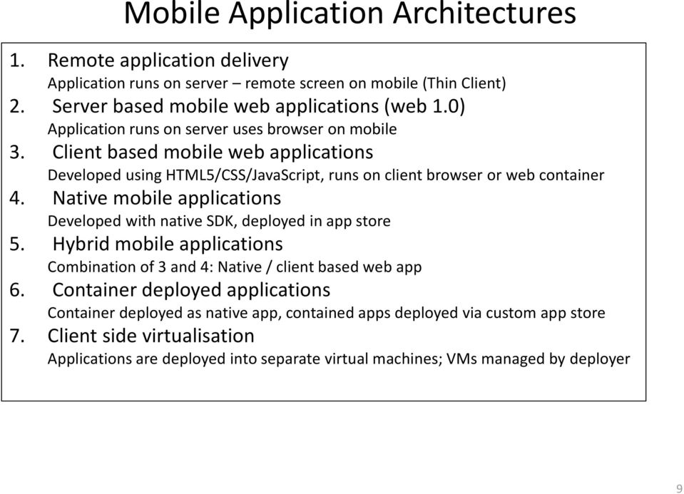 Native mobile applications Developed with native SDK, deployed in app store 5. Hybrid mobile applications Combination of 3 and 4: Native / client based web app 6.