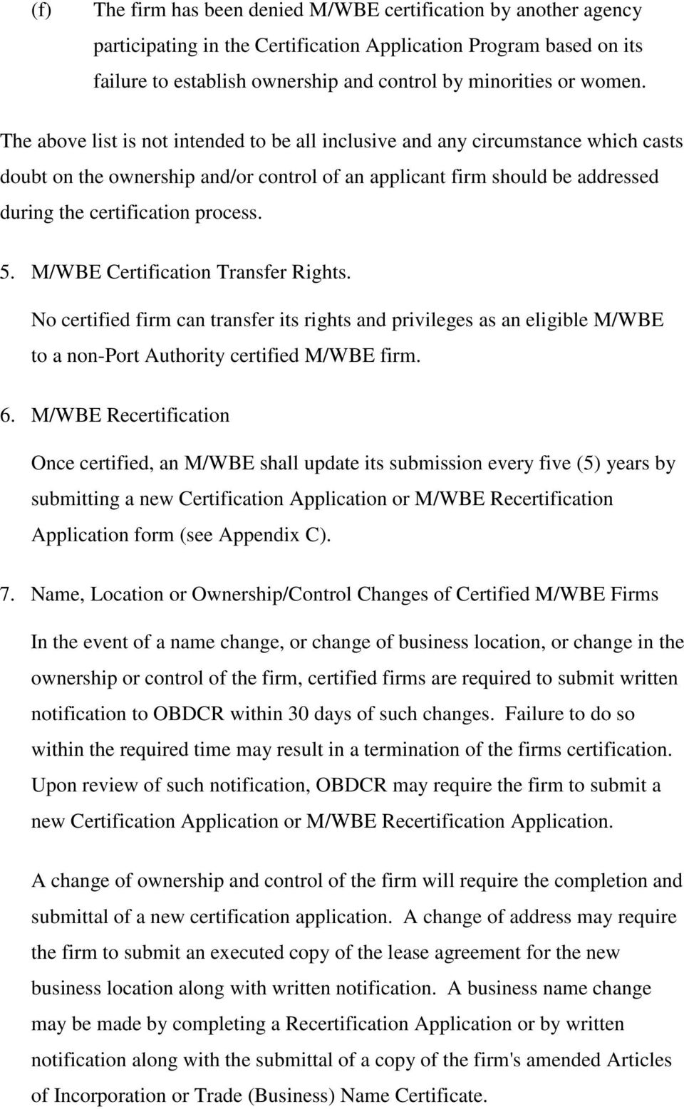 The above list is not intended to be all inclusive and any circumstance which casts doubt on the ownership and/or control of an applicant firm should be addressed during the certification process. 5.